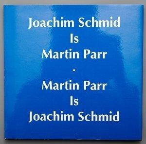 Joachim Schmid is Martin Parr, Martin Parr is Joachim Schmid